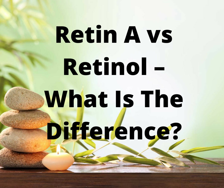 Retin A vs Retinol – What Is The Difference?